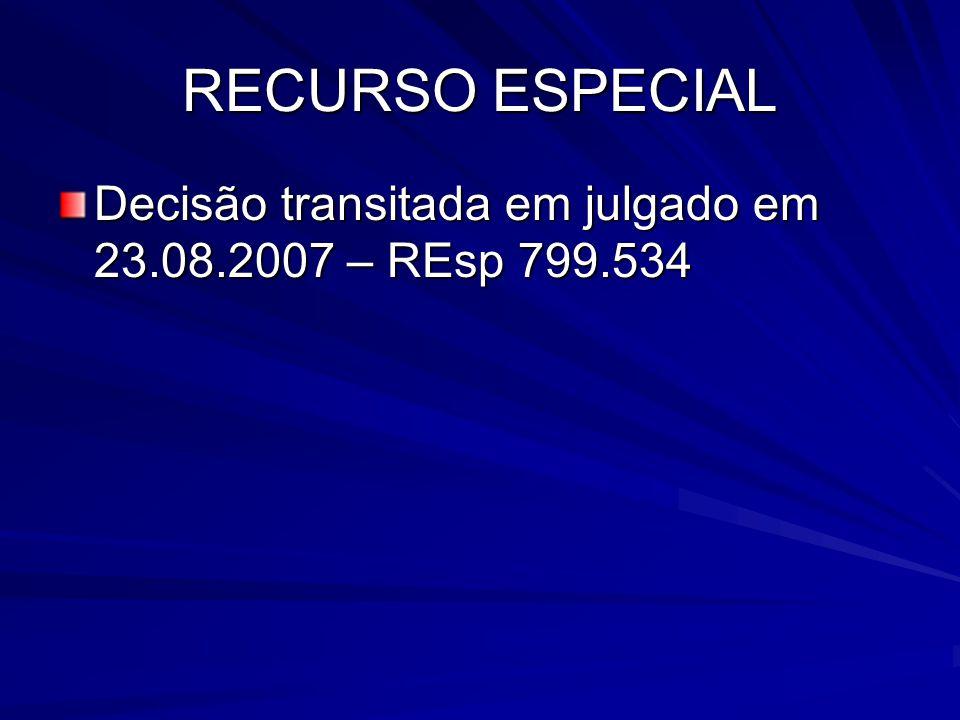 RECURSO ESPECIAL Decisão transitada em julgado em 23.08.2007 – REsp 799.534