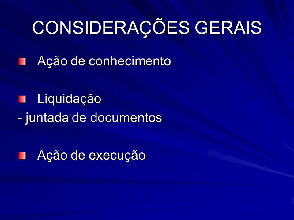 CONSIDERAÇÕES GERAIS Ação de conhecimento Liquidação - juntada de documentos Ação de execução
