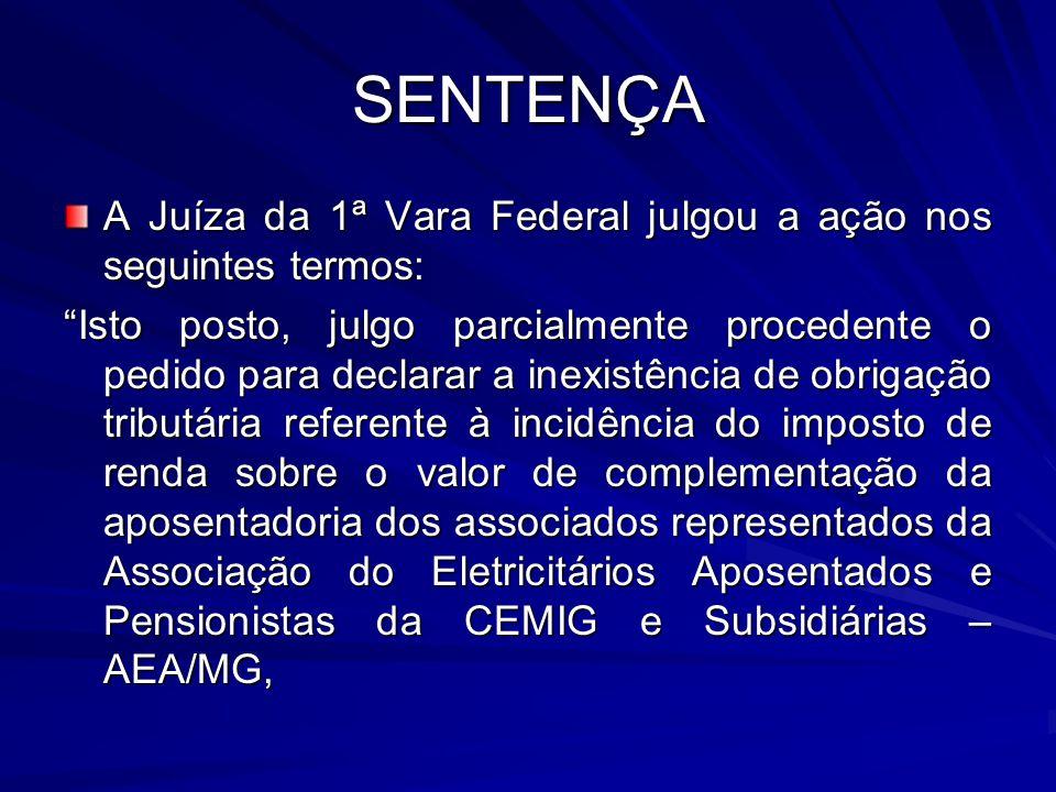 SENTENÇA A Juíza da 1ª Vara Federal julgou a ação nos seguintes termos: Isto posto, julgo parcialmente procedente o pedido para declarar a inexistênci