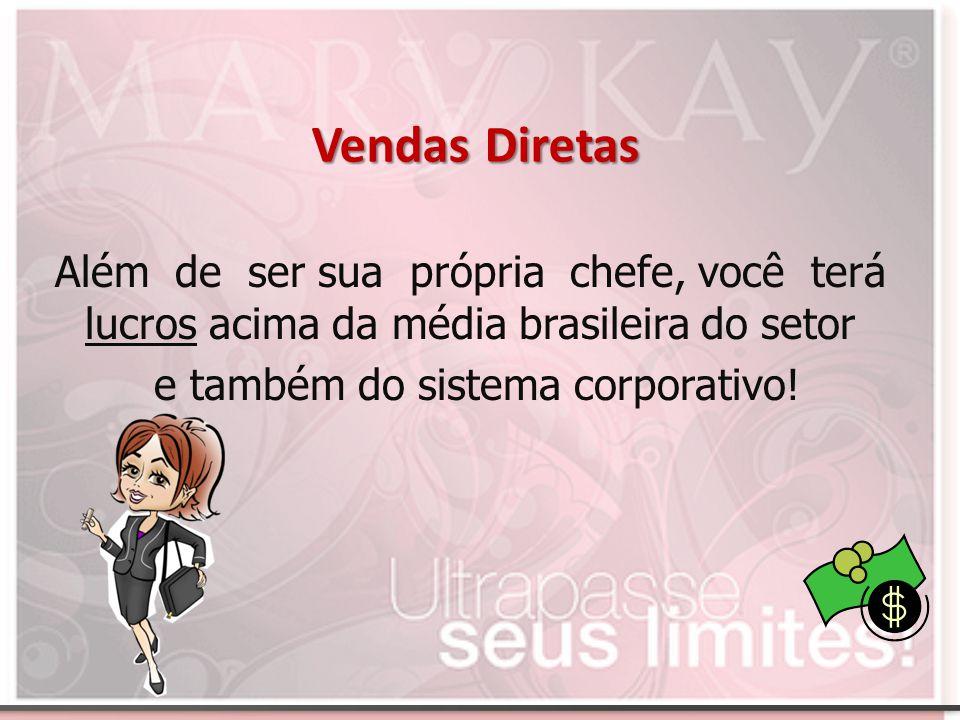 Vendas Diretas Além de ser sua própria chefe, você terá lucros acima da média brasileira do setor e também do sistema corporativo!
