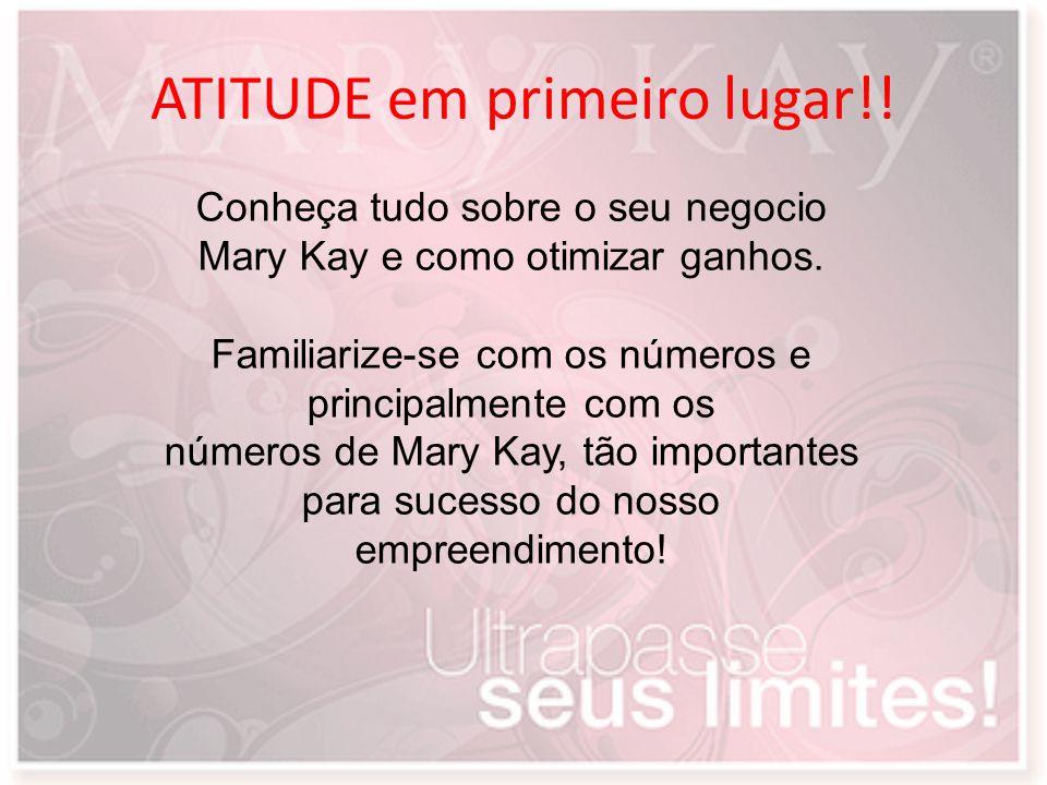 ATITUDE em primeiro lugar!! Conheça tudo sobre o seu negocio Mary Kay e como otimizar ganhos. Familiarize-se com os números e principalmente com os nú