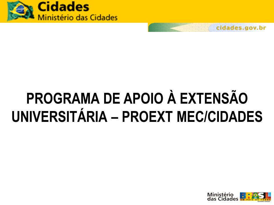 PROGRAMA DE APOIO À EXTENSÃO UNIVERSITÁRIA – PROEXT MEC/CIDADES