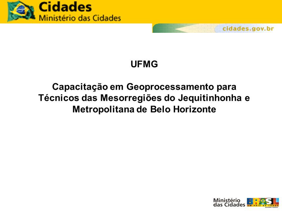 UFMG Capacitação em Geoprocessamento para Técnicos das Mesorregiões do Jequitinhonha e Metropolitana de Belo Horizonte