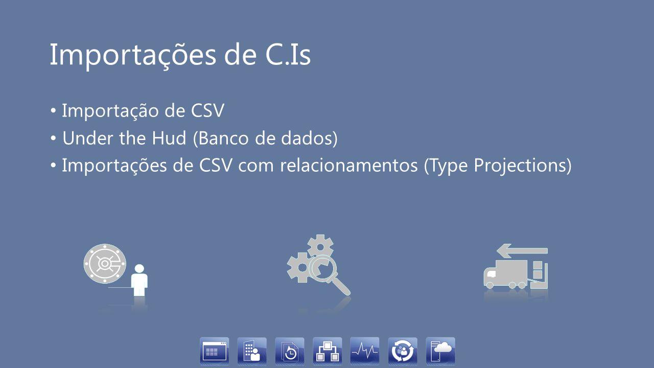 Importações de C.Is Importação de CSV Under the Hud (Banco de dados) Importações de CSV com relacionamentos (Type Projections)
