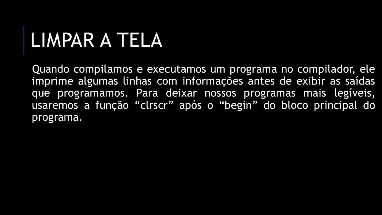 LIMPAR A TELA Quando compilamos e executamos um programa no compilador, ele imprime algumas linhas com informações antes de exibir as saídas que progr