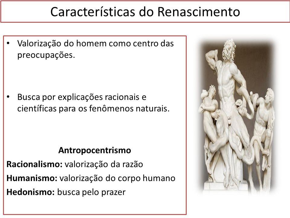 Características do Renascimento Valorização do homem como centro das preocupações. Busca por explicações racionais e científicas para os fenômenos nat