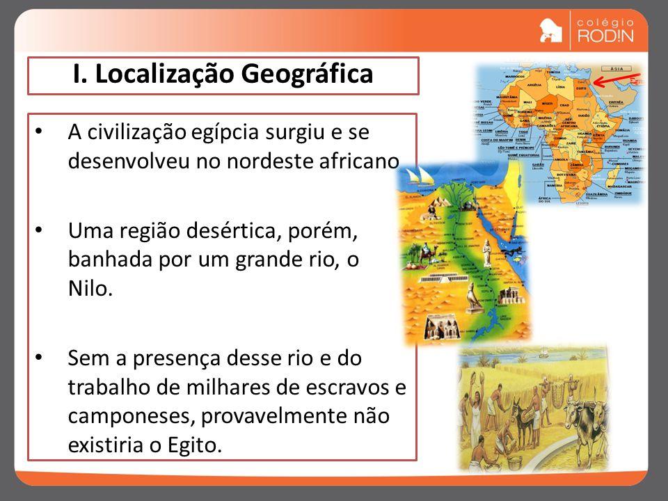 I. Localização Geográfica A civilização egípcia surgiu e se desenvolveu no nordeste africano Uma região desértica, porém, banhada por um grande rio, o