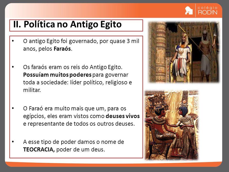 II.Política no Antigo Egito O antigo Egito foi governado, por quase 3 mil anos, pelos Faraós.