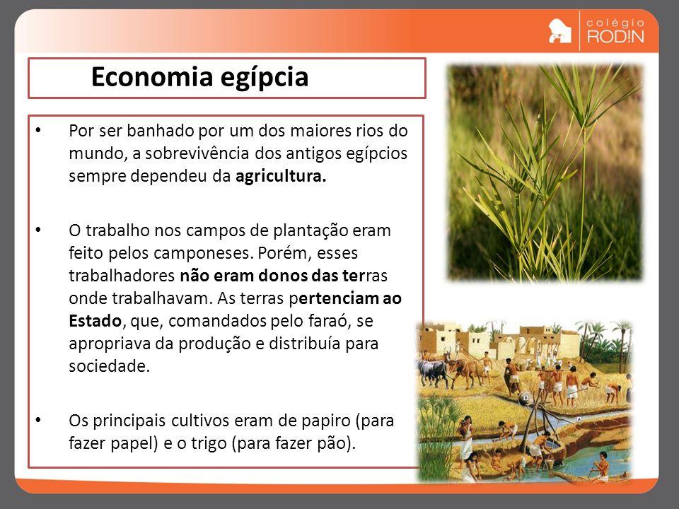 Economia egípcia Por ser banhado por um dos maiores rios do mundo, a sobrevivência dos antigos egípcios sempre dependeu da agricultura.