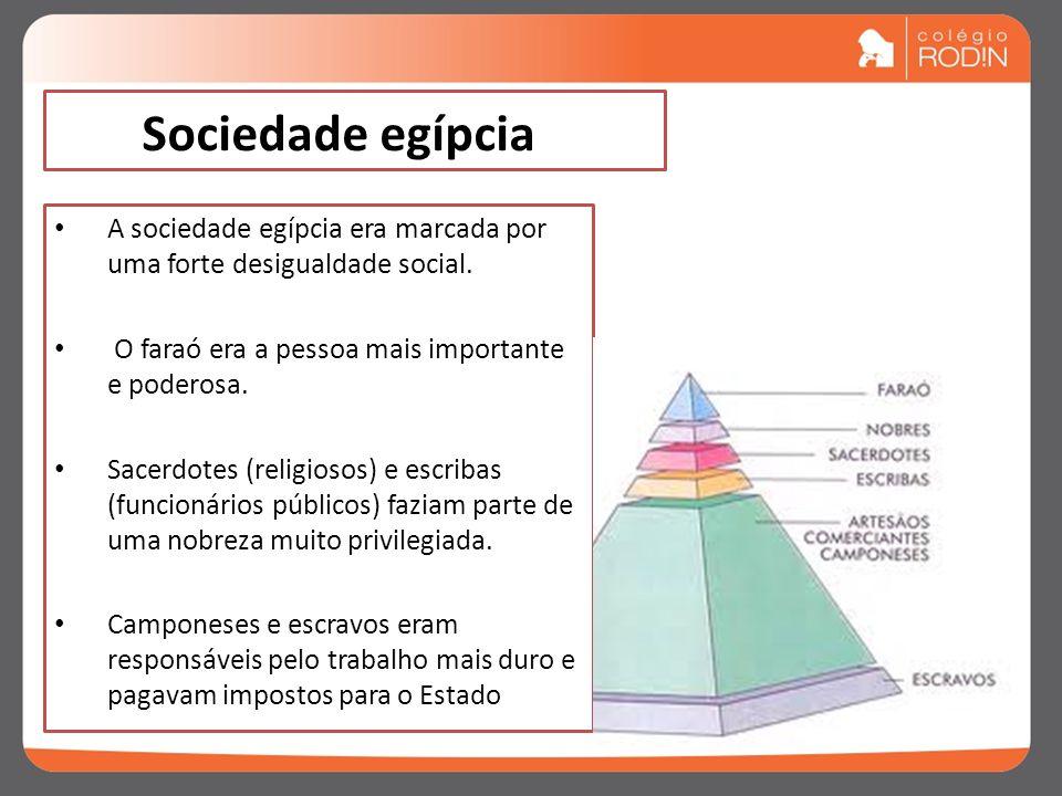 Sociedade egípcia A sociedade egípcia era marcada por uma forte desigualdade social.