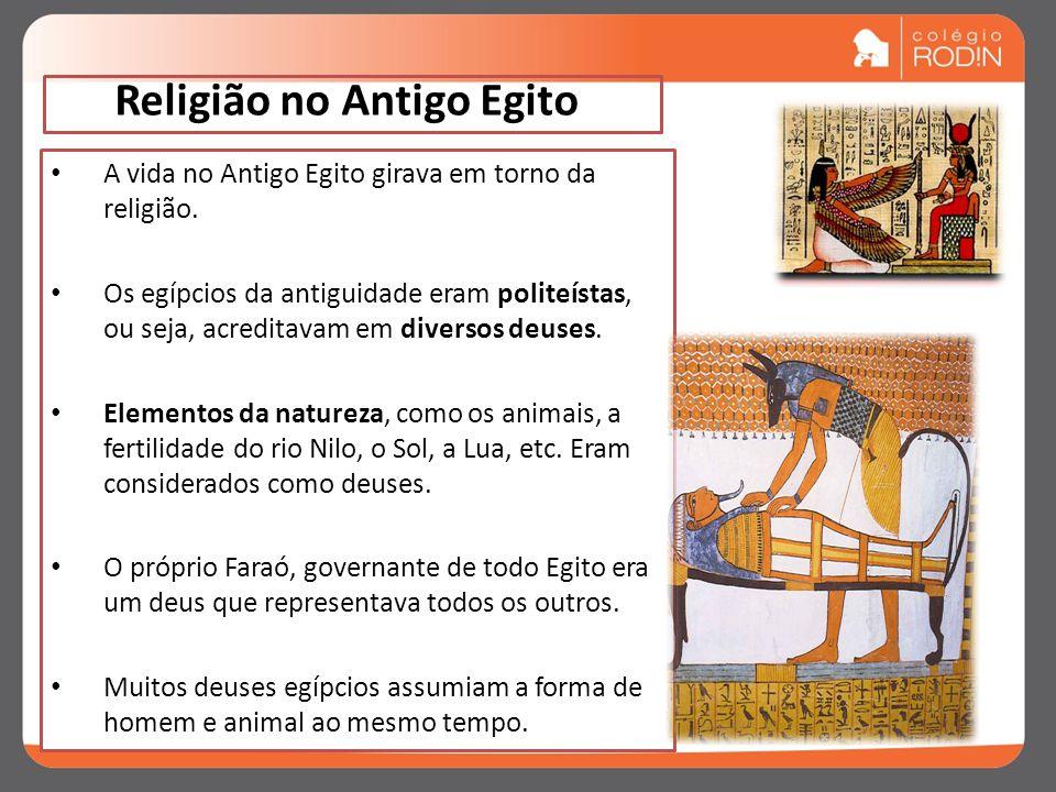 Religião no Antigo Egito A vida no Antigo Egito girava em torno da religião.