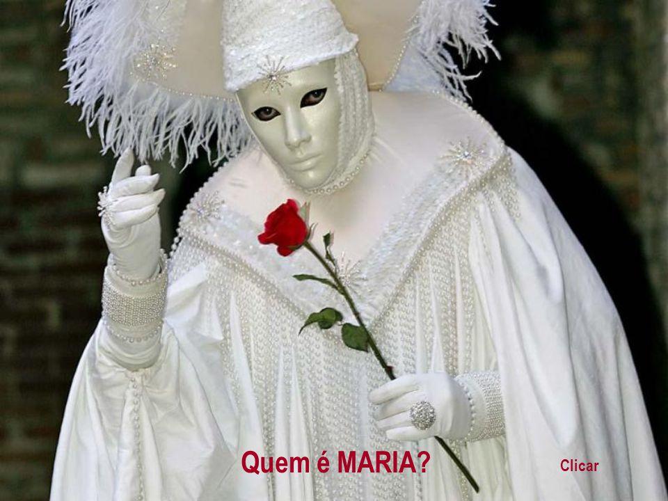 Quem é MARIA? Clicar