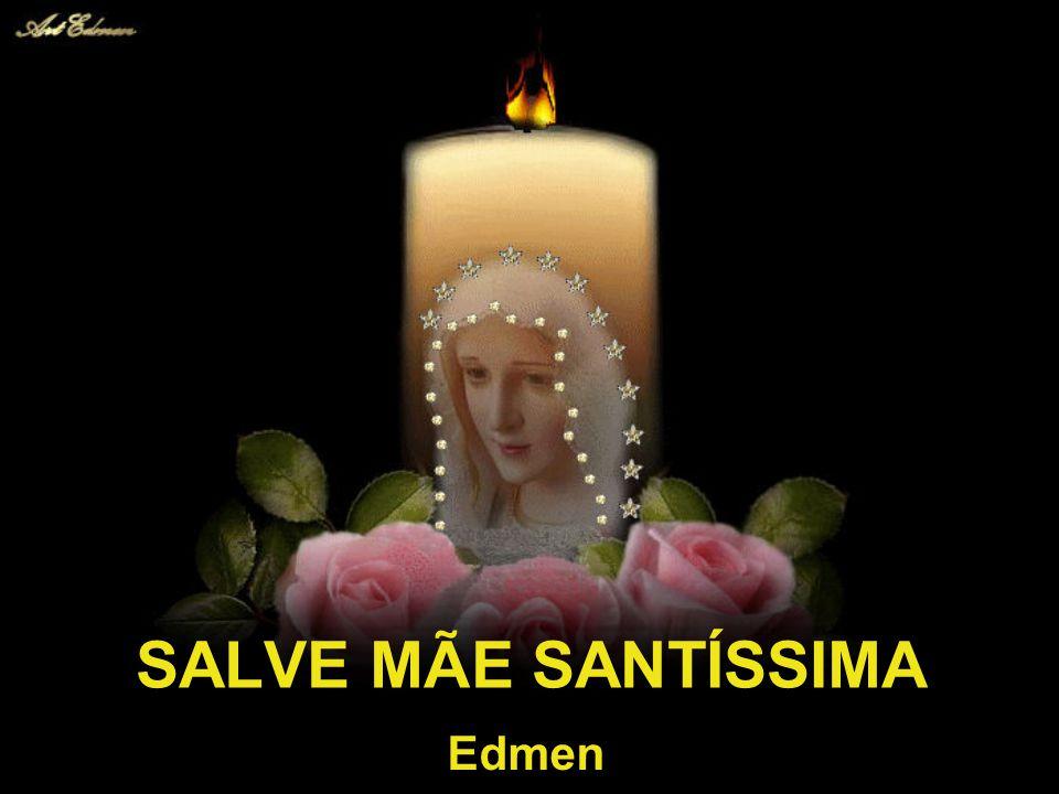 SALVE MÃE SANTÍSSIMA Edmen