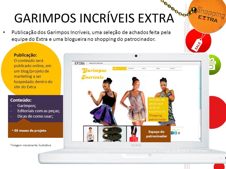 GARIMPOS INCRÍVEIS EXTRA Publicação dos Garimpos Incríveis, uma seleção de achados feita pela equipe do Extra e uma blogueira no shopping do patrocina
