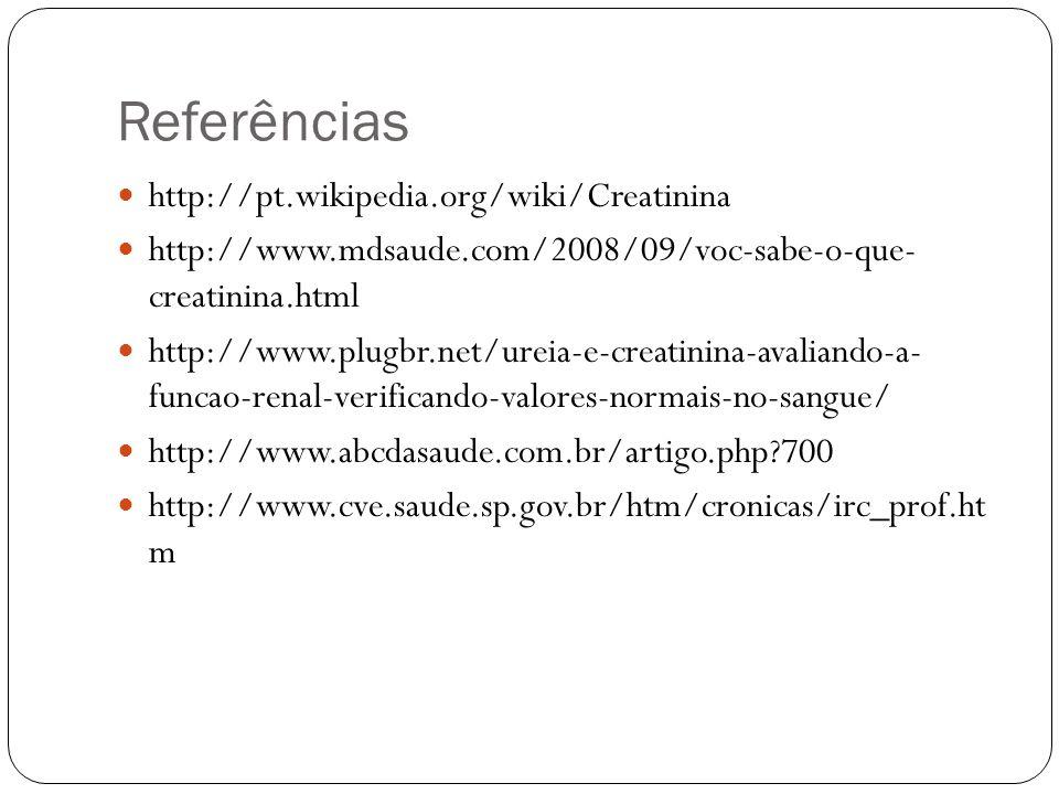 Referências http://pt.wikipedia.org/wiki/Creatinina http://www.mdsaude.com/2008/09/voc-sabe-o-que- creatinina.html http://www.plugbr.net/ureia-e-creat