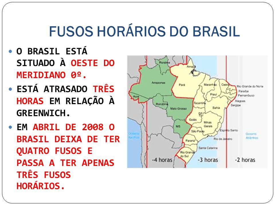 FUSOS HORÁRIOS DO BRASIL O BRASIL ESTÁ SITUADO À OESTE DO MERIDIANO 0º. ESTÁ ATRASADO TRÊS HORAS EM RELAÇÃO À GREENWICH. EM ABRIL DE 2008 O BRASIL DEI