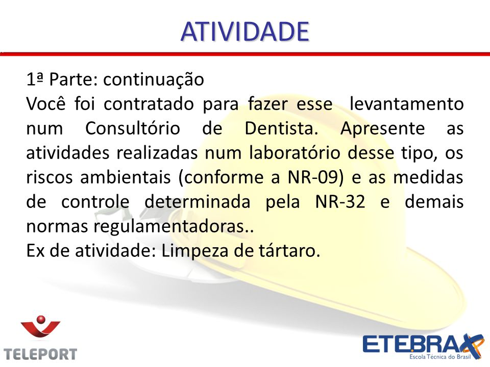 ATIVIDADE 1ª Parte: continuação Você foi contratado para fazer esse levantamento num Consultório de Dentista. Apresente as atividades realizadas num l
