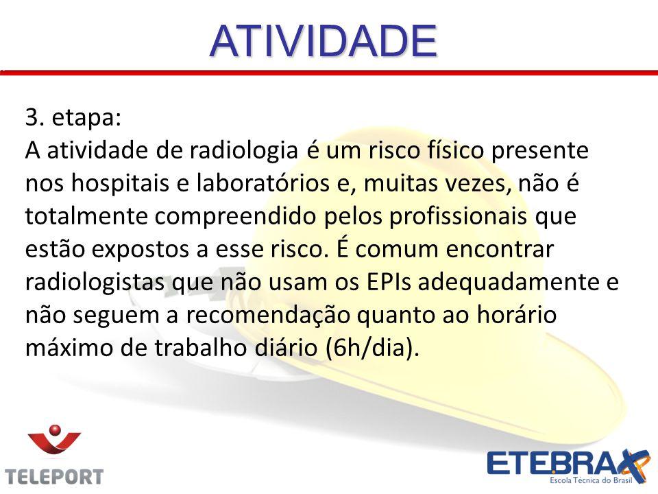 3. etapa: A atividade de radiologia é um risco físico presente nos hospitais e laboratórios e, muitas vezes, não é totalmente compreendido pelos profi