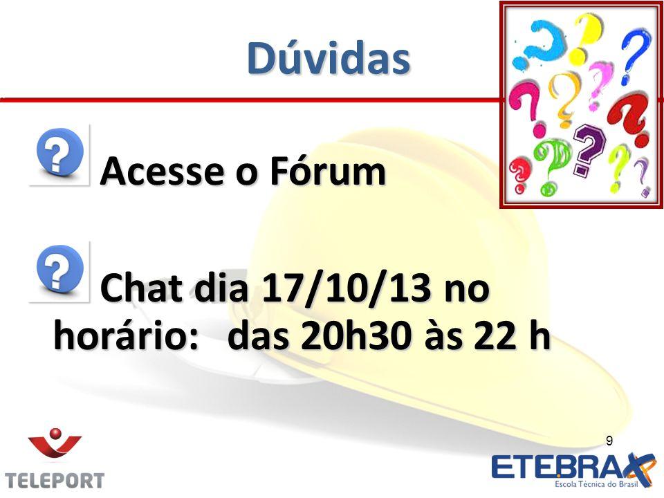 Dúvidas Acesse o Fórum Acesse o Fórum Chat dia 17/10/13 no horário:das 20h30 às 22 h Chat dia 17/10/13 no horário:das 20h30 às 22 h 9