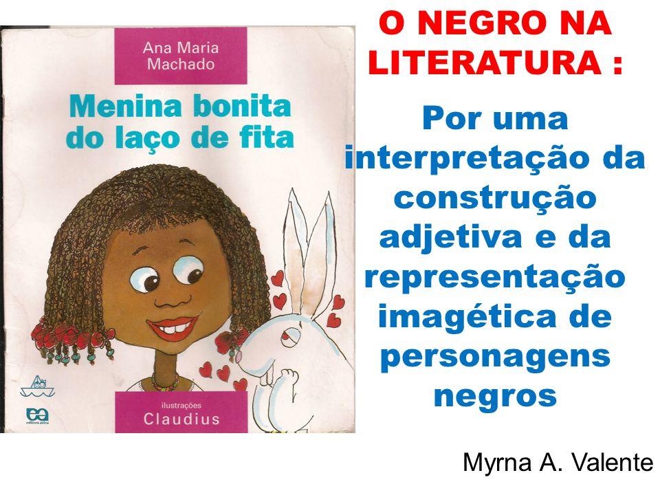 O NEGRO NA LITERATURA : Por uma interpretação da construção adjetiva e da representação imagética de personagens negros Myrna A.