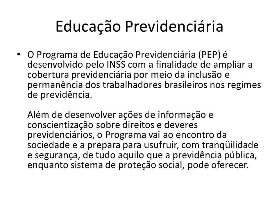 Educação Previdenciária O Programa de Educação Previdenciária (PEP) é desenvolvido pelo INSS com a finalidade de ampliar a cobertura previdenciária po