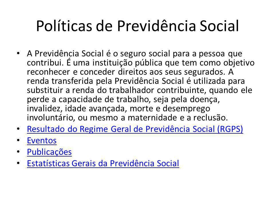 Políticas de Previdência Social A Previdência Social é o seguro social para a pessoa que contribui. É uma instituição pública que tem como objetivo re