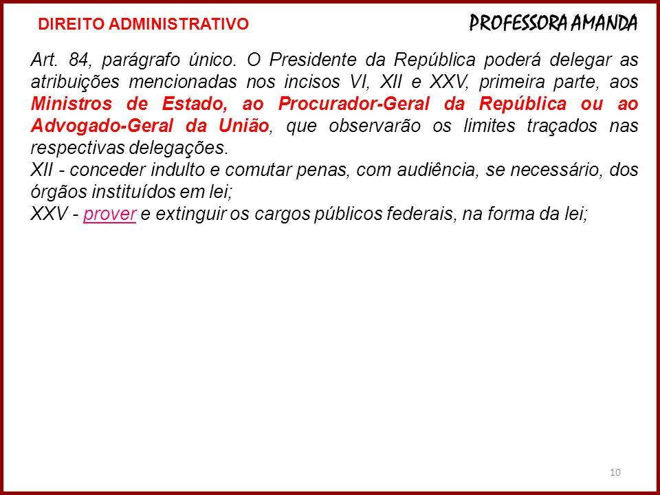 10 Art. 84, parágrafo único. O Presidente da República poderá delegar as atribuições mencionadas nos incisos VI, XII e XXV, primeira parte, aos Minist