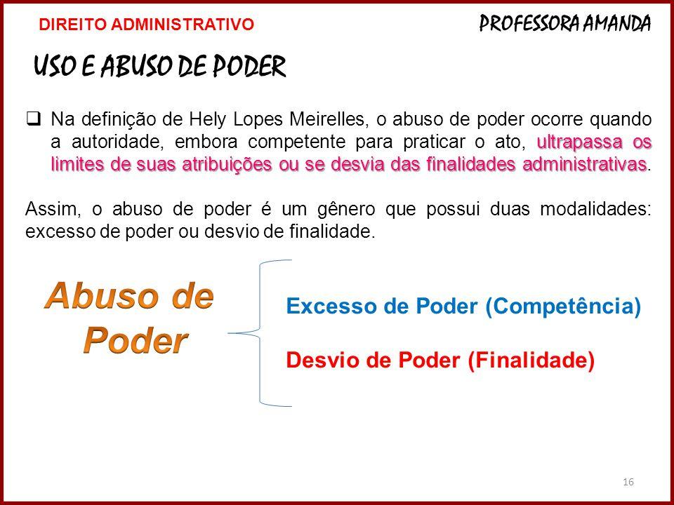 16 USO E ABUSO DE PODER ultrapassa os limites de suas atribuições ou se desvia das finalidades administrativas Na definição de Hely Lopes Meirelles, o