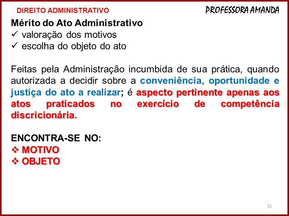 31 Mérito do Ato Administrativo valoração dos motivos escolha do objeto do ato aspecto pertinente apenas aos atos praticados no exercício de competênc