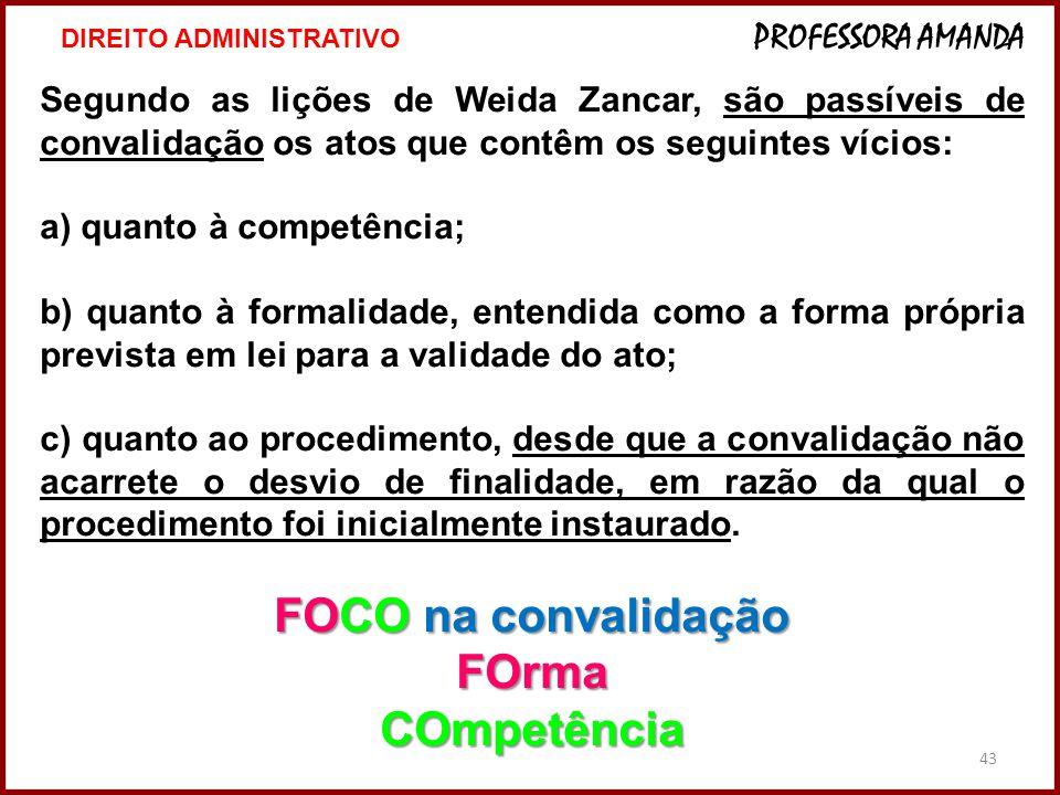 43 Segundo as lições de Weida Zancar, são passíveis de convalidação os atos que contêm os seguintes vícios: a) quanto à competência; b) quanto à forma