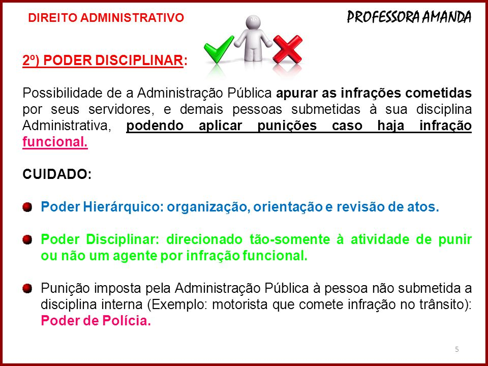 5 2º) PODER DISCIPLINAR: Possibilidade de a Administração Pública apurar as infrações cometidas por seus servidores, e demais pessoas submetidas à sua