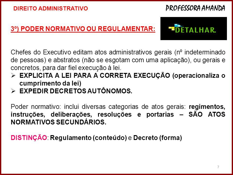 7 3º) PODER NORMATIVO OU REGULAMENTAR: Chefes do Executivo editam atos administrativos gerais (nº indeterminado de pessoas) e abstratos (não se esgota