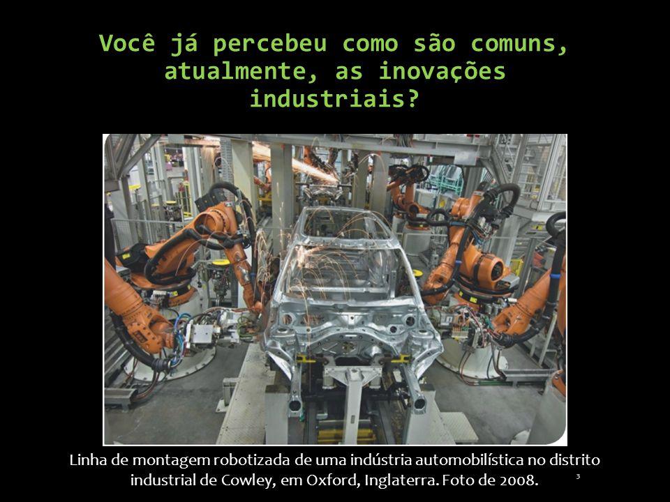 Você já percebeu como são comuns, atualmente, as inovações industriais? Linha de montagem robotizada de uma indústria automobilística no distrito indu
