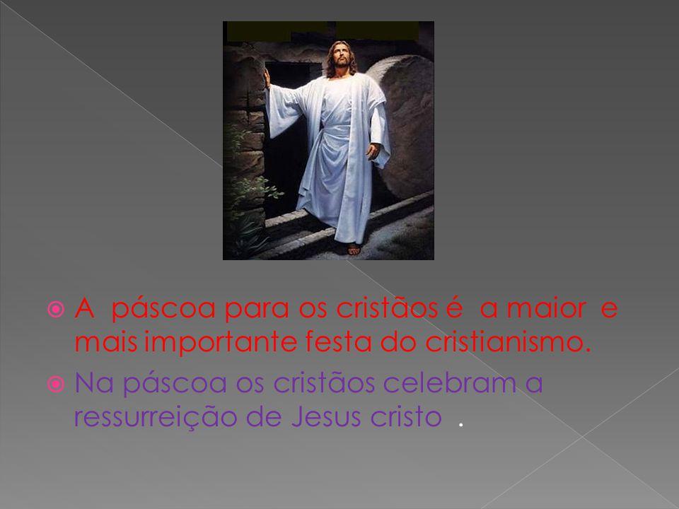 A páscoa para os cristãos é a maior e mais importante festa do cristianismo. Na páscoa os cristãos celebram a ressurreição de Jesus cristo.