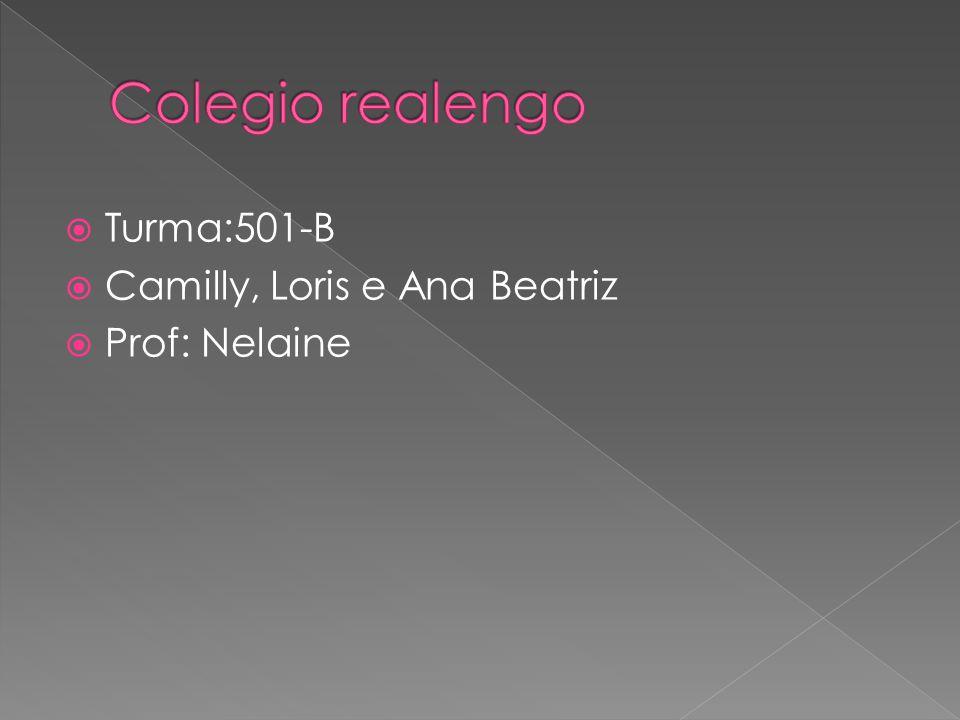 Turma:501-B Camilly, Loris e Ana Beatriz Prof: Nelaine