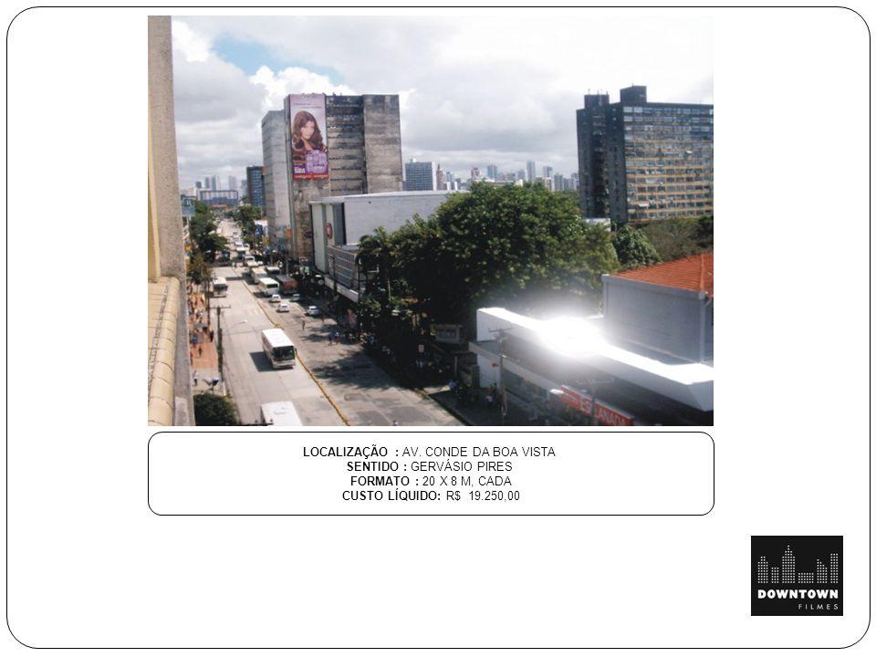 LOCALIZAÇÃO : AV. CONDE DA BOA VISTA SENTIDO : GERVÁSIO PIRES FORMATO : 20 X 8 M, CADA CUSTO LÍQUIDO: R$ 19.250,00
