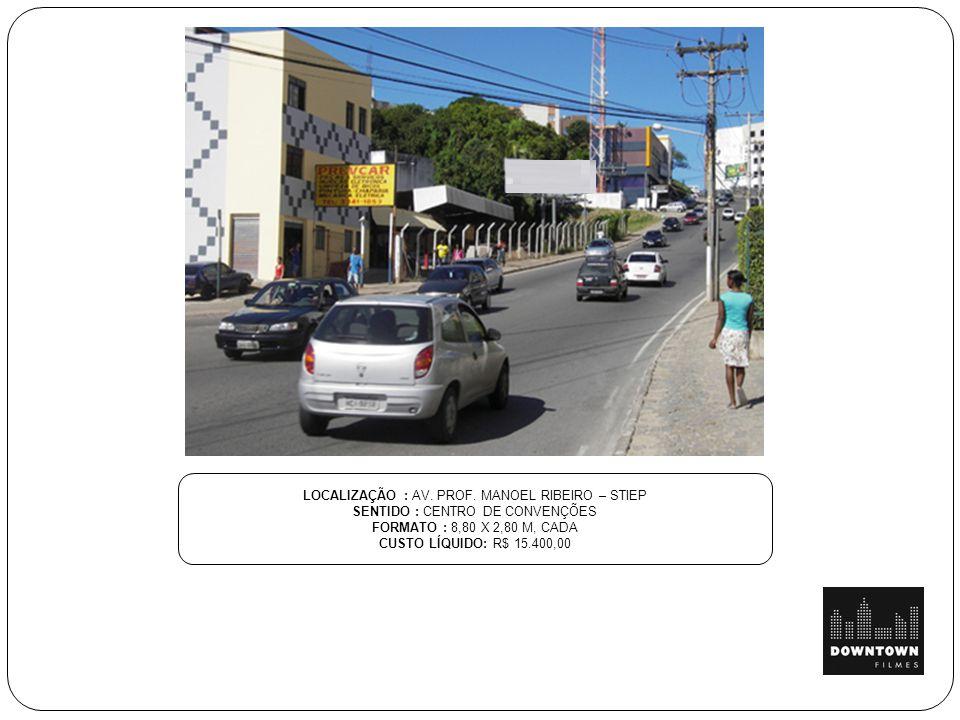 LOCALIZAÇÃO : AV. PROF. MANOEL RIBEIRO – STIEP SENTIDO : CENTRO DE CONVENÇÕES FORMATO : 8,80 X 2,80 M, CADA CUSTO LÍQUIDO: R$ 15.400,00