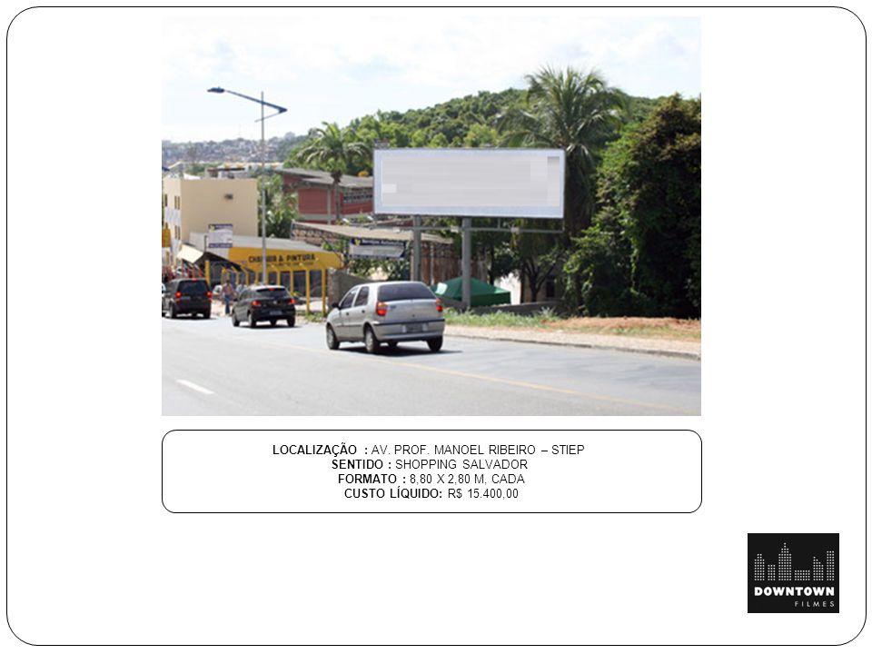 LOCALIZAÇÃO : AV. PROF. MANOEL RIBEIRO – STIEP SENTIDO : SHOPPING SALVADOR FORMATO : 8,80 X 2,80 M, CADA CUSTO LÍQUIDO: R$ 15.400,00