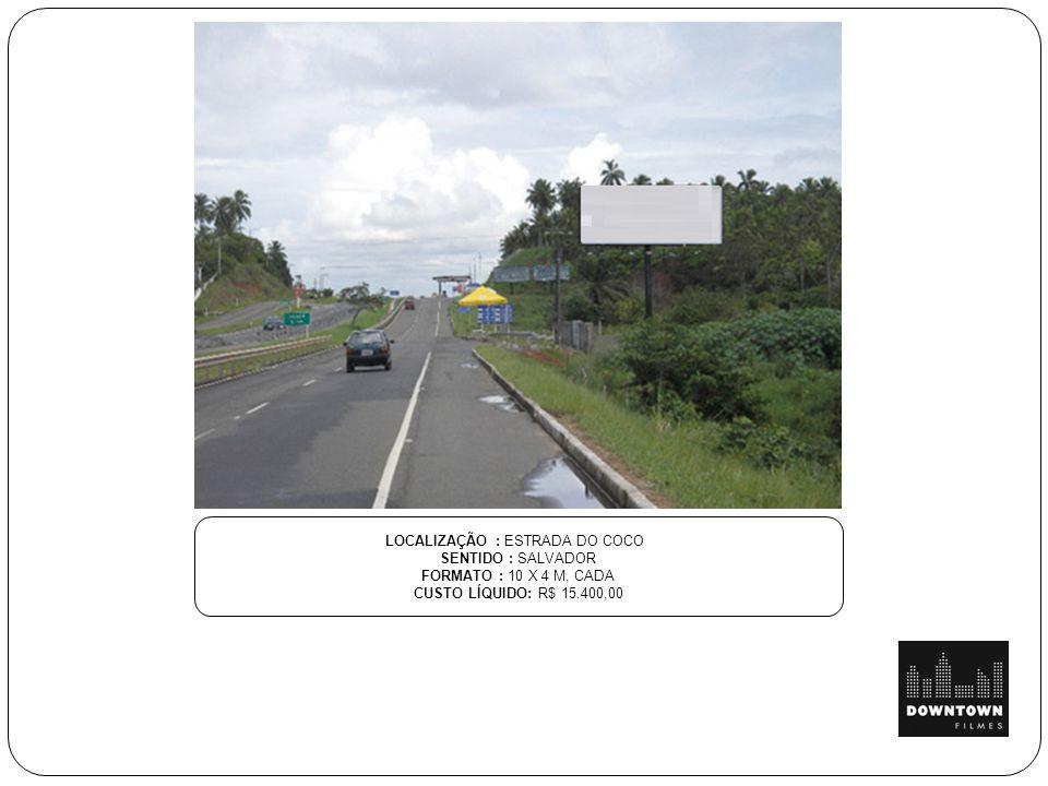 LOCALIZAÇÃO : ESTRADA DO COCO SENTIDO : SALVADOR FORMATO : 10 X 4 M, CADA CUSTO LÍQUIDO: R$ 15.400,00