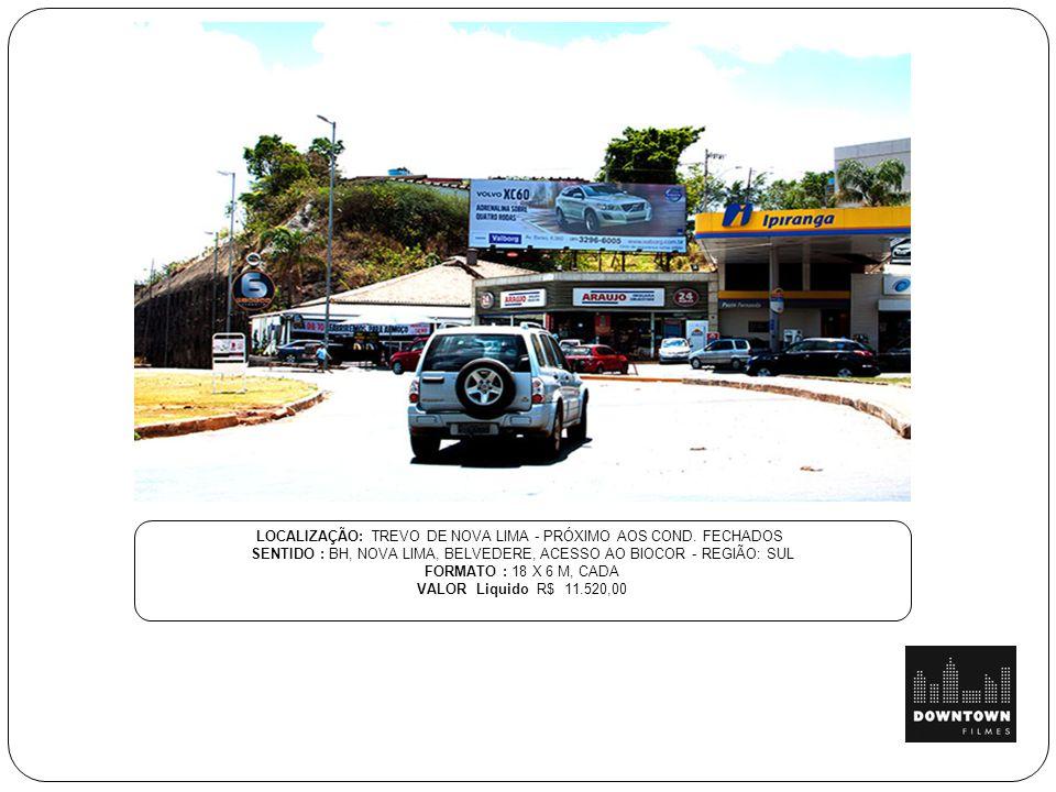 LOCALIZAÇÃO: TREVO DE NOVA LIMA - PRÓXIMO AOS COND. FECHADOS SENTIDO : BH, NOVA LIMA, BELVEDERE, ACESSO AO BIOCOR - REGIÃO: SUL FORMATO : 18 X 6 M, CA
