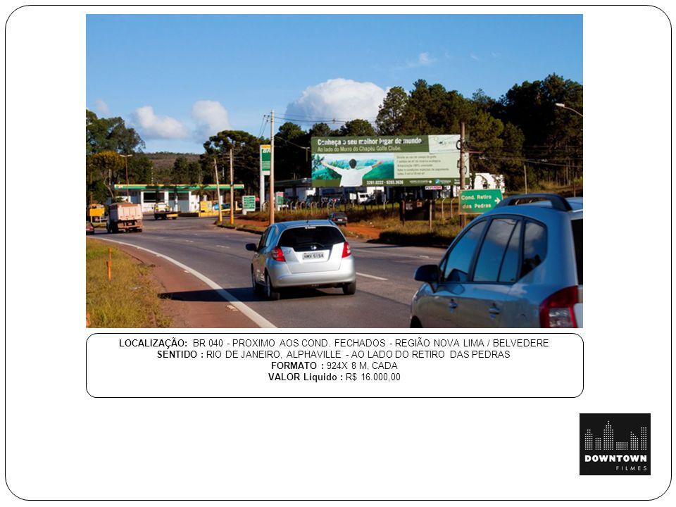 LOCALIZAÇÃO: BR 040 - PROXIMO AOS COND. FECHADOS - REGIÃO NOVA LIMA / BELVEDERE SENTIDO : RIO DE JANEIRO, ALPHAVILLE - AO LADO DO RETIRO DAS PEDRAS FO