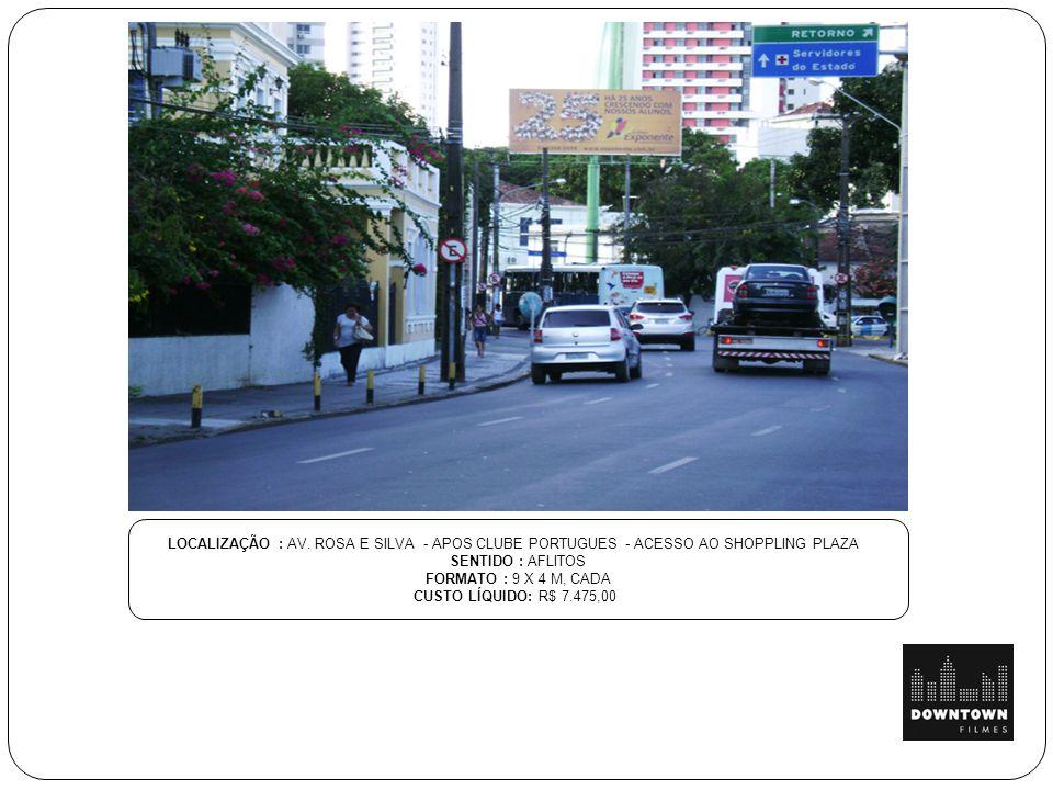 LOCALIZAÇÃO : AV. ROSA E SILVA - APOS CLUBE PORTUGUES - ACESSO AO SHOPPLING PLAZA SENTIDO : AFLITOS FORMATO : 9 X 4 M, CADA CUSTO LÍQUIDO: R$ 7.475,00