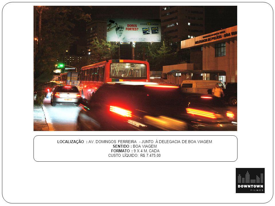 LOCALIZAÇÃO : AV. DOMINGOS FERREIRA - JUNTO À DELEGACIA DE BOA VIAGEM SENTIDO : BOA VIAGEM FORMATO : 9 X 4 M, CADA CUSTO LÍQUIDO: R$ 7.475,00