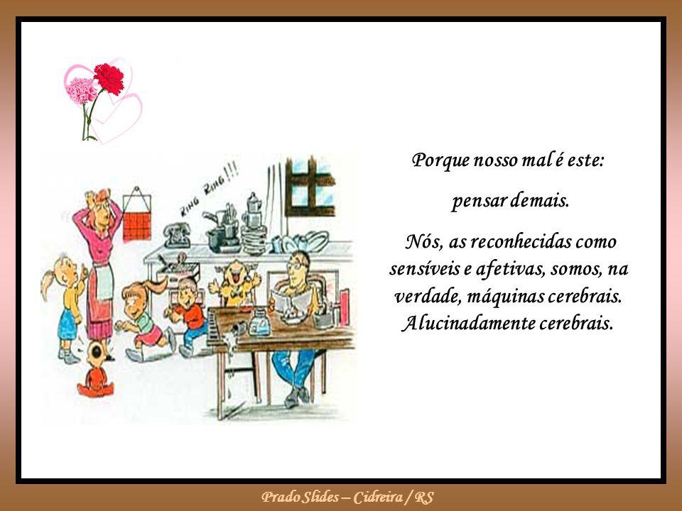 Prado Slides – Cidreira / RS Os homens comem qualquer coisa na rua e o cardápio do jantar não é da sua conta, a não ser quando decidem cozinhar eles p