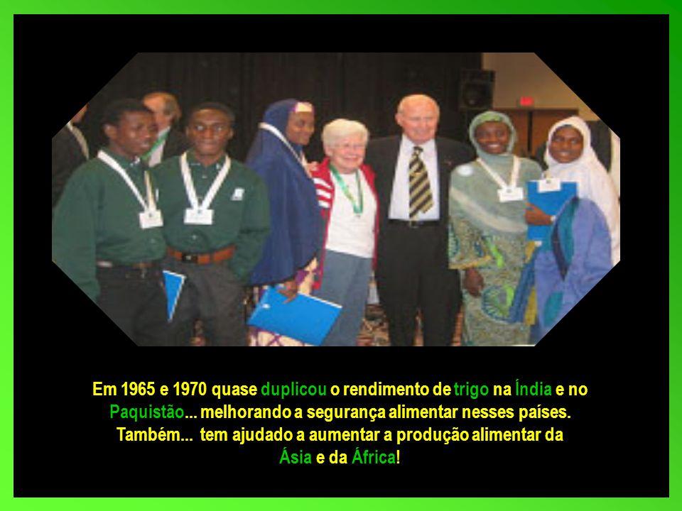 Nasceu em 25/03/1914 Norman Borlaug Agrônomo...