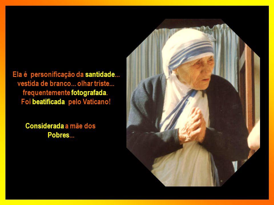 Nasceu em 26/08/1910 Madre Tereza de Calcutá Considerada a missionária do século XX.