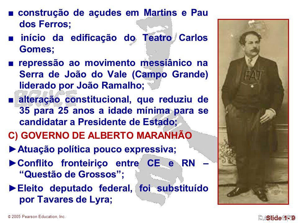 © 2005 Pearson Education, Inc. Slide 1- 9 construção de açudes em Martins e Pau dos Ferros; início da edificação do Teatro Carlos Gomes; repressão ao