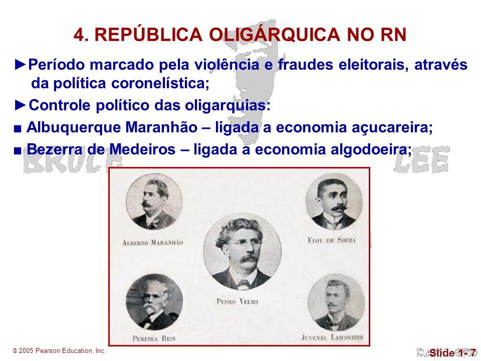 © 2005 Pearson Education, Inc. Slide 1- 7 4. REPÚBLICA OLIGÁRQUICA NO RN Período marcado pela violência e fraudes eleitorais, através da política coro