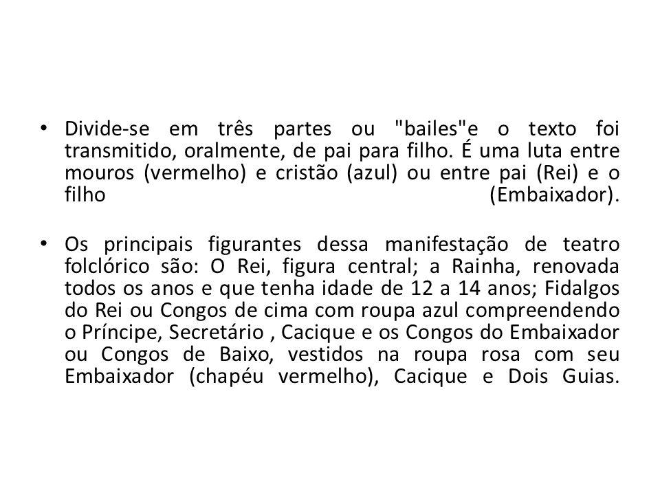 Divide-se em três partes ou bailes e o texto foi transmitido, oralmente, de pai para filho.