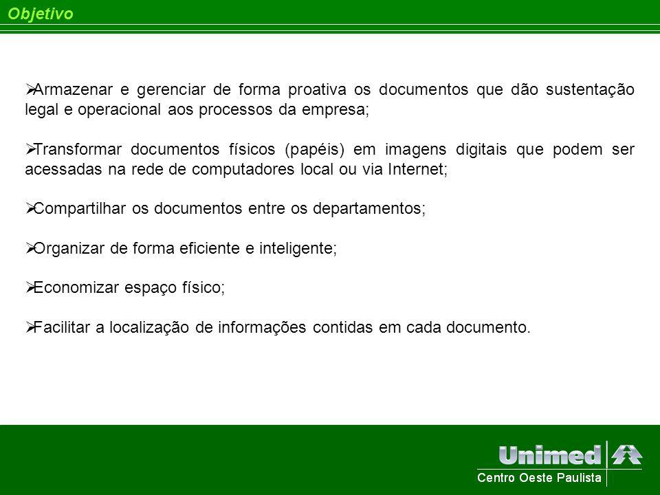 Objetivo Armazenar e gerenciar de forma proativa os documentos que dão sustentação legal e operacional aos processos da empresa; Transformar documento